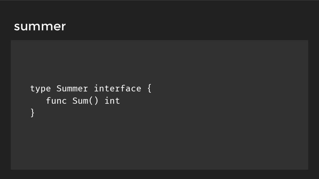 summer type Summer interface { func Sum() int }