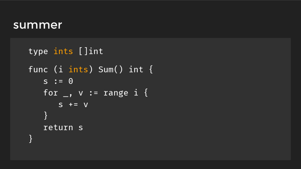 type ints []int func (i ints) Sum() int { s := ...