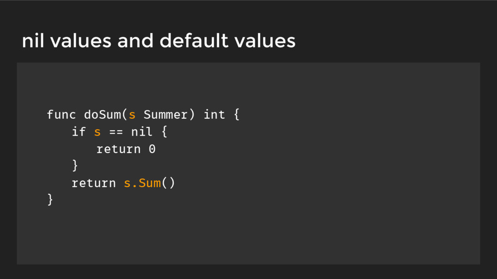 func doSum(s Summer) int { if s == nil { return...
