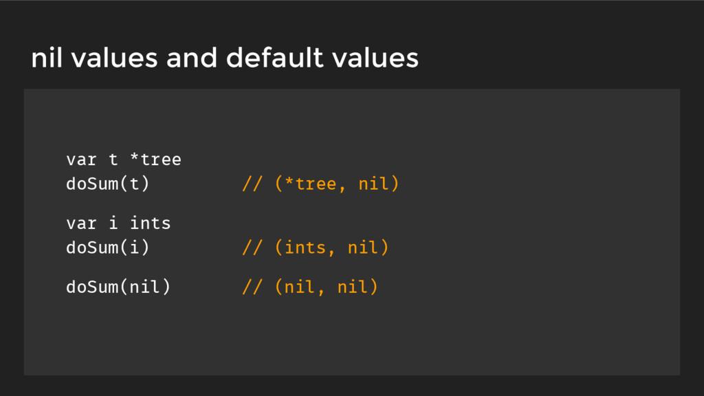 nil values and default values var t *tree doSum...