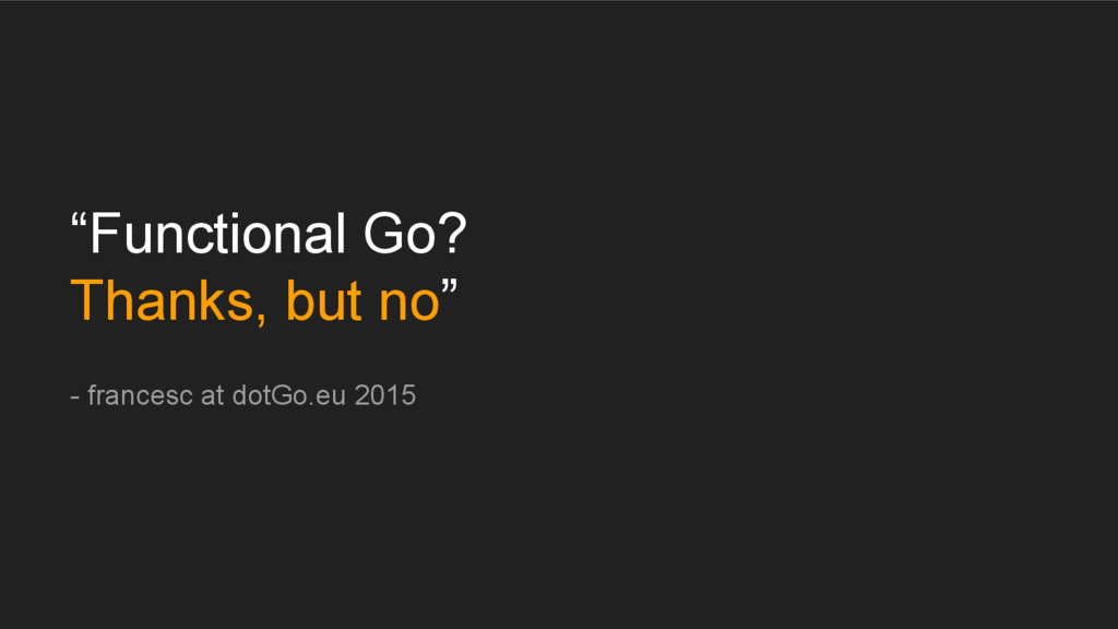 """Functional Go? Thanks, but no"" - francesc at d..."