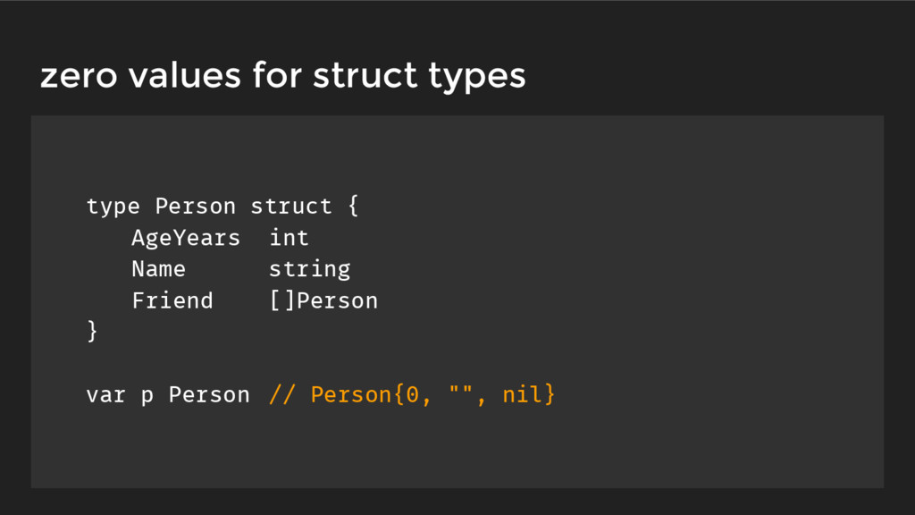 zero values for struct types type Person struct...