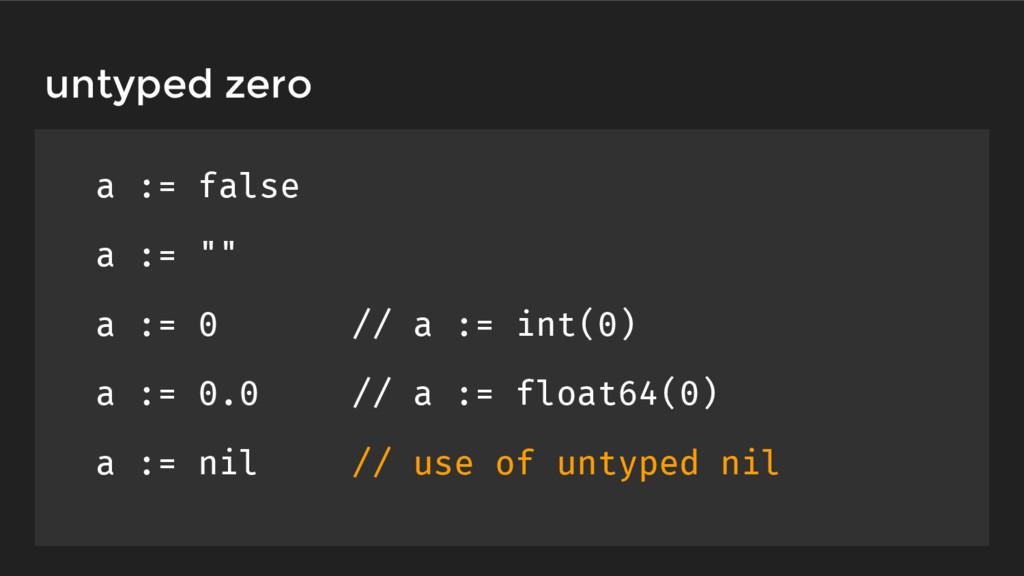 "untyped zero a := false a := """" a := 0 // a := ..."