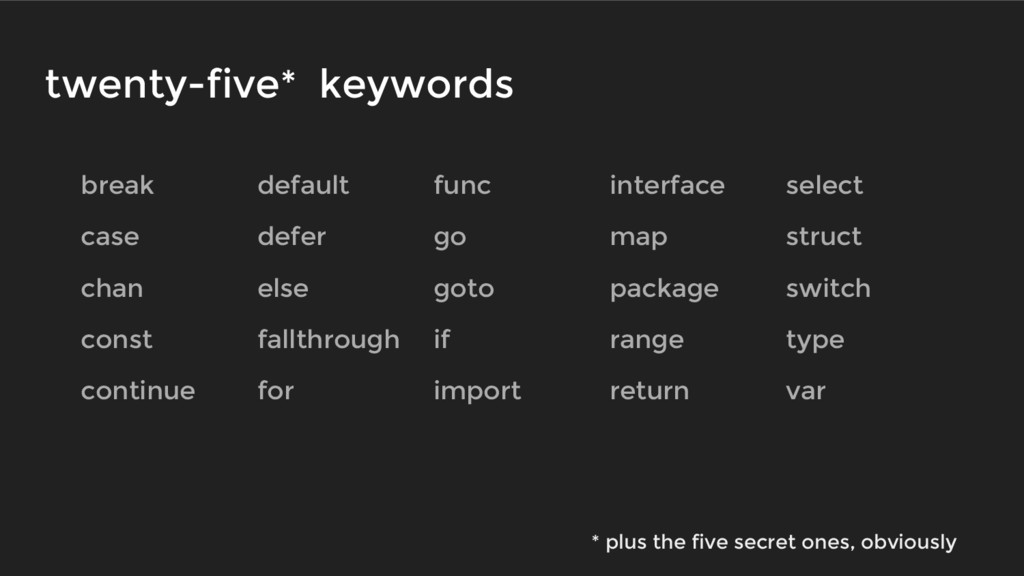 twenty-five* keywords break default func interf...