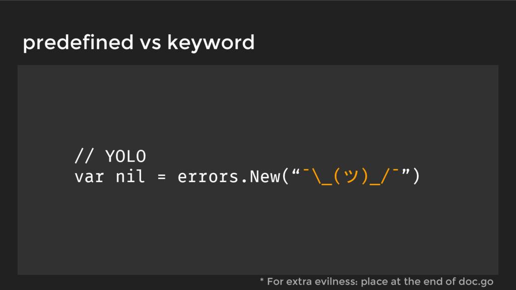 """// YOLO var nil = errors.New(""""¯\_(ツ)_/¯"""") * For..."""
