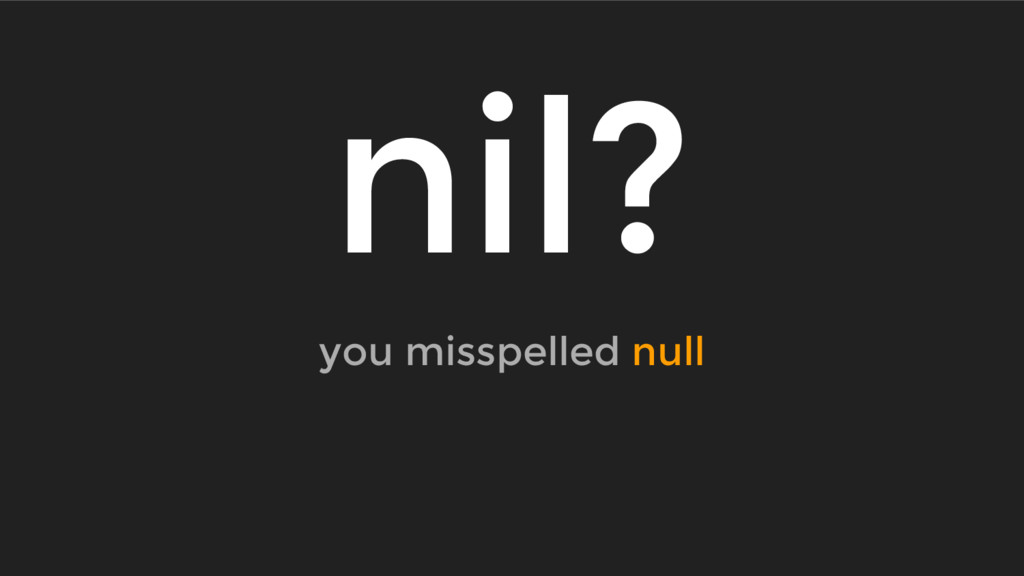 nil? you misspelled null