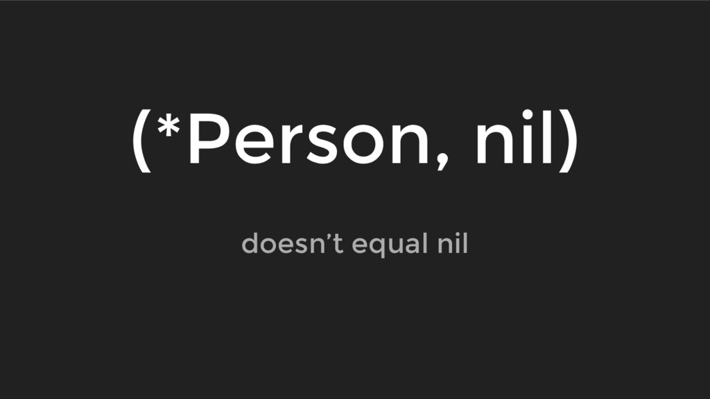 doesn't equal nil (*Person, nil)