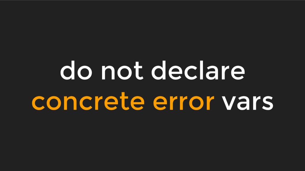 do not declare concrete error vars