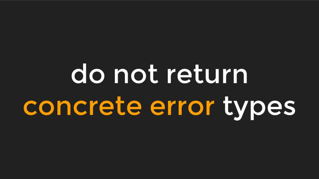 do not return concrete error types