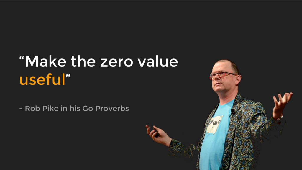 """Make the zero value useful"" - Rob Pike in his ..."