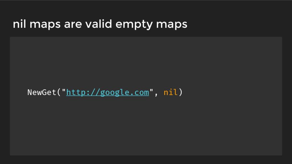 "NewGet(""http://google.com"", nil) nil maps are v..."