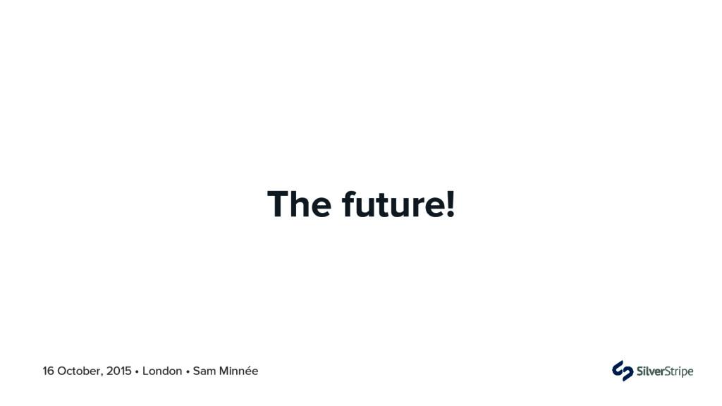 16 October, 2015 • London • Sam Minnée The futu...