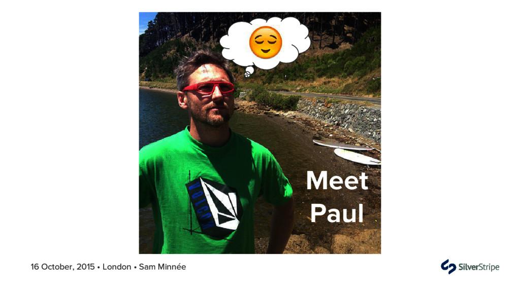 16 October, 2015 • London • Sam Minnée Meet Paul