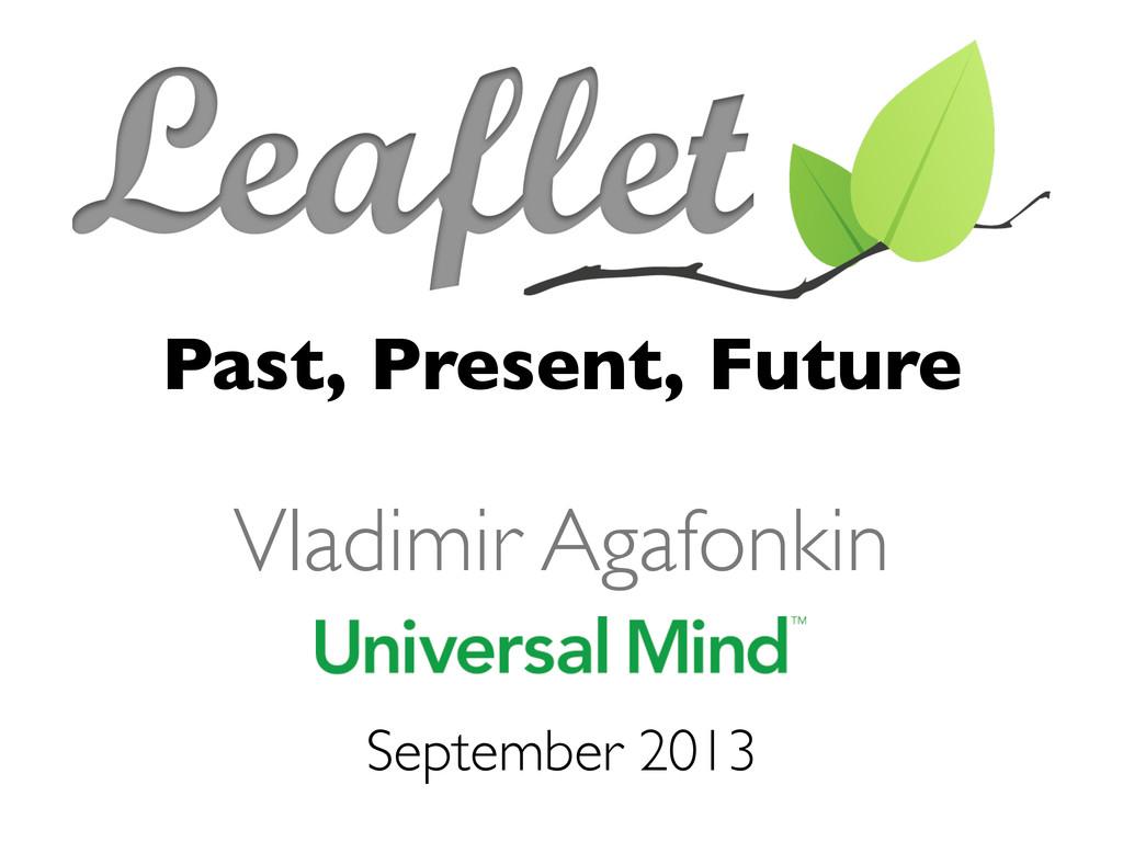 Past, Present, Future September 2013 Vladimir A...