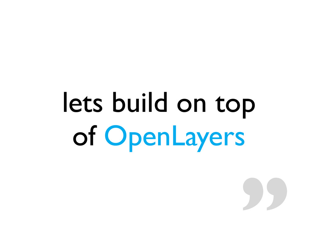 lets build on top of OpenLayers""