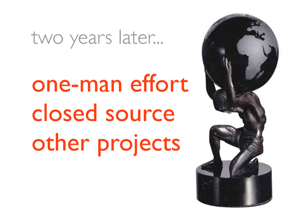 one-man effort closed source other projects two...