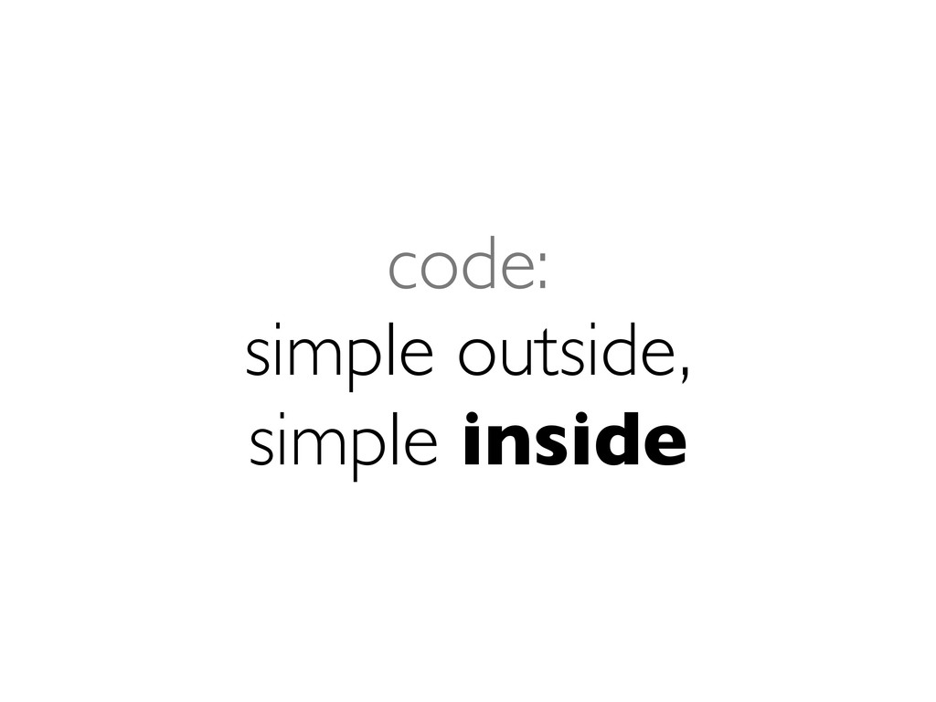 code: simple outside, simple inside