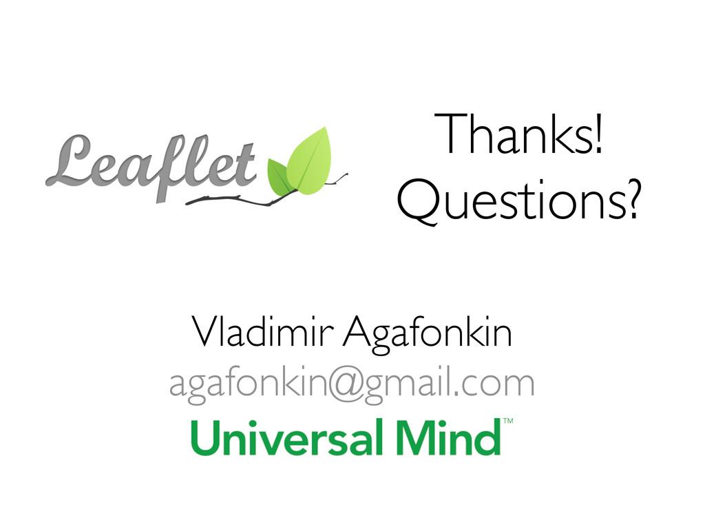 Thanks! Questions? Vladimir Agafonkin agafonkin...