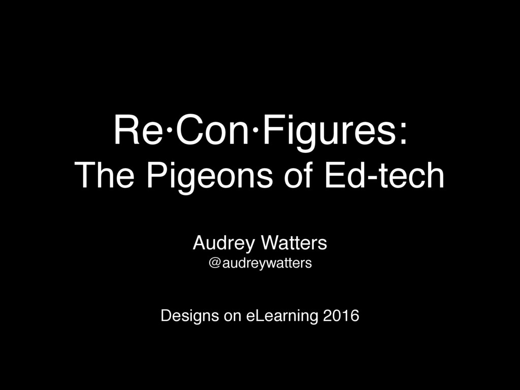 Re·Con·Figures: The Pigeons of Ed-tech Audrey W...