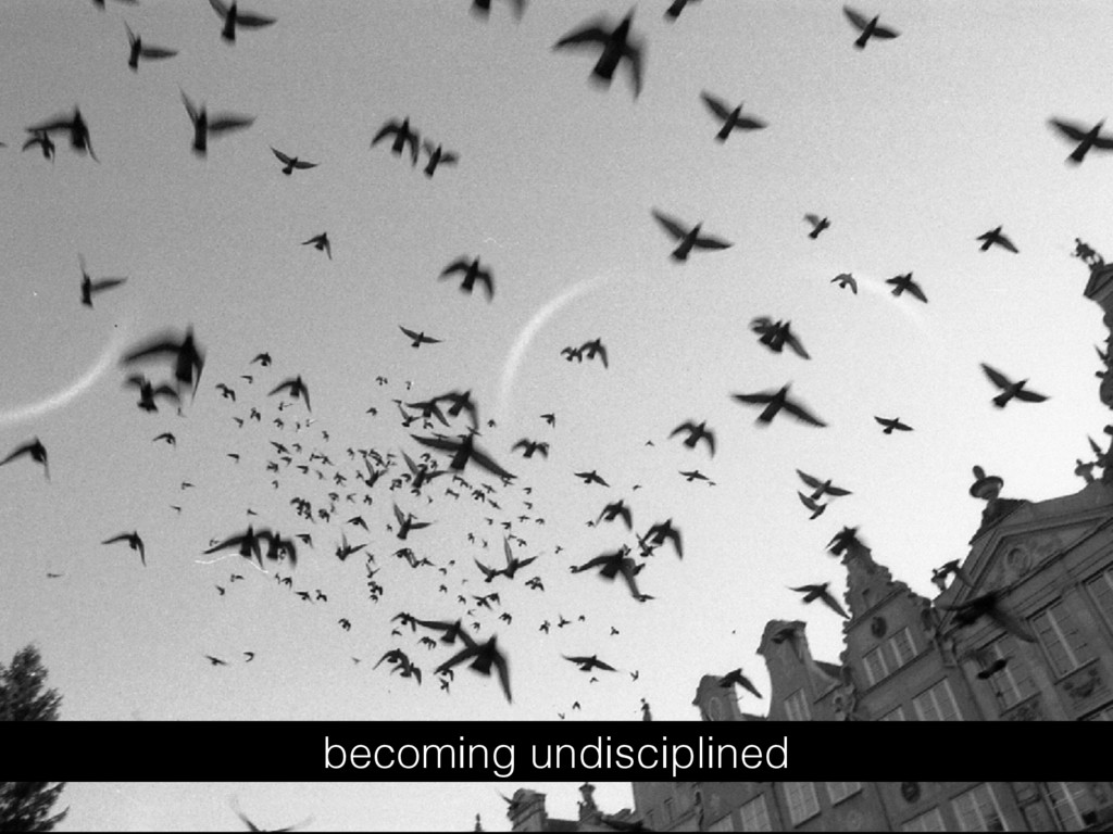 becoming undisciplined