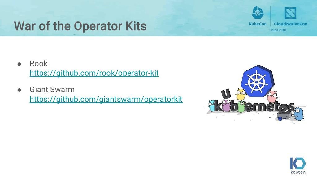 ● Rook https://github.com/rook/operator-kit ● G...