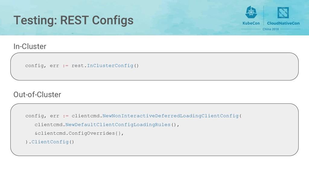 In-Cluster Out-of-Cluster config, err := rest.I...
