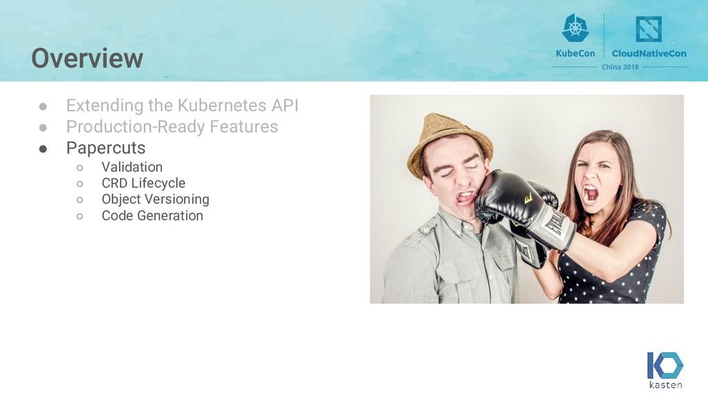 ● Extending the Kubernetes API ● Production-Rea...