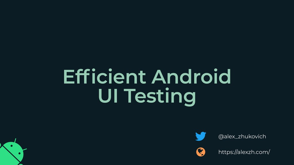 Efficient Android UI Testing @alex_zhukovich ht...