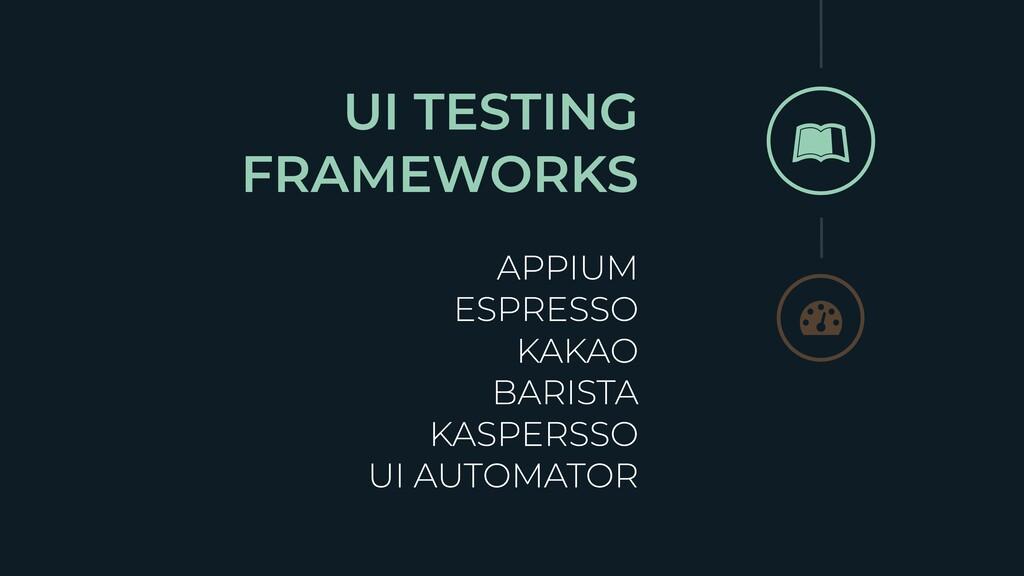 UI TESTING FRAMEWORKS APPIUM ESPRESSO KAKAO BAR...