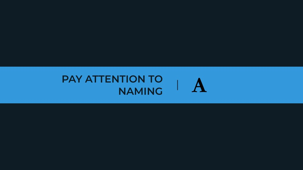 PAY ATTENTION TO NAMING