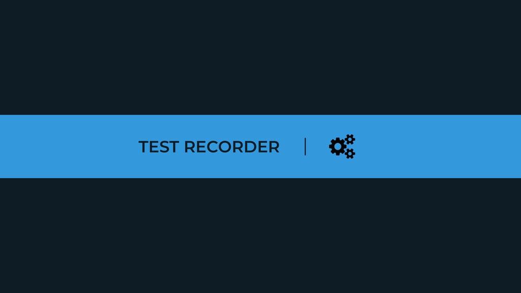 TEST RECORDER