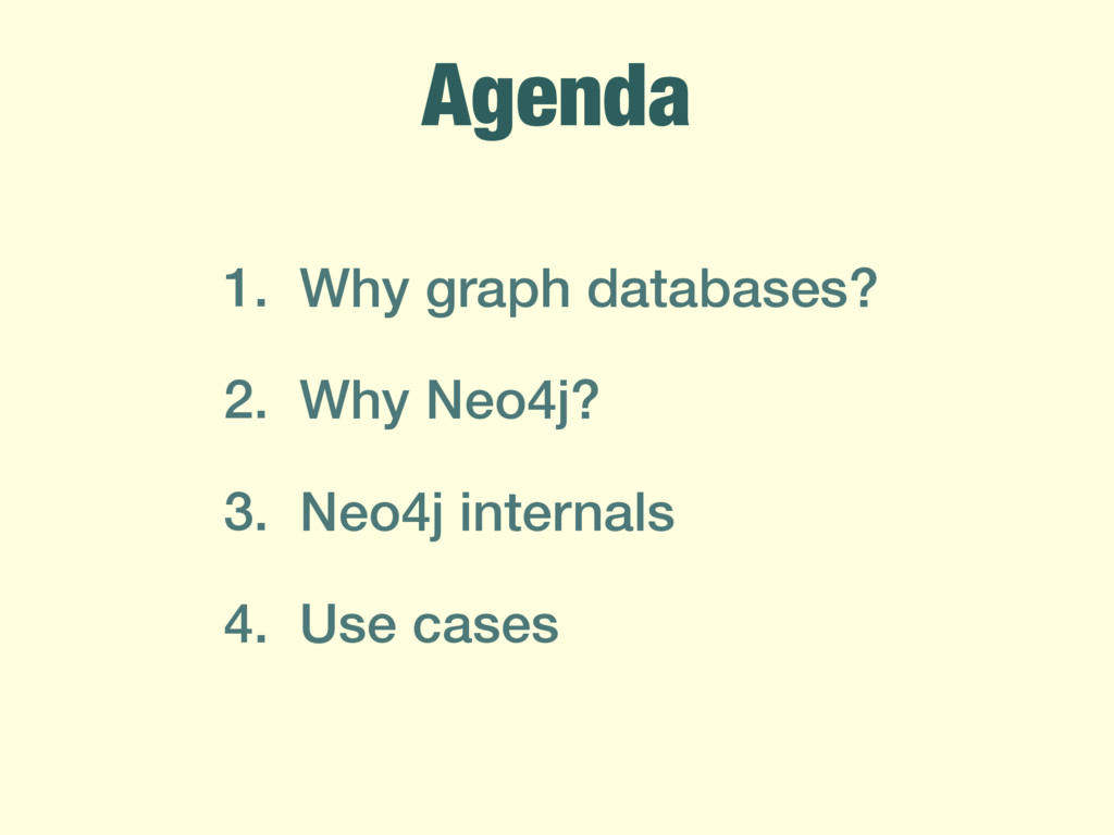 Agenda 1. Why graph databases? 2. Why Neo4j? 3....