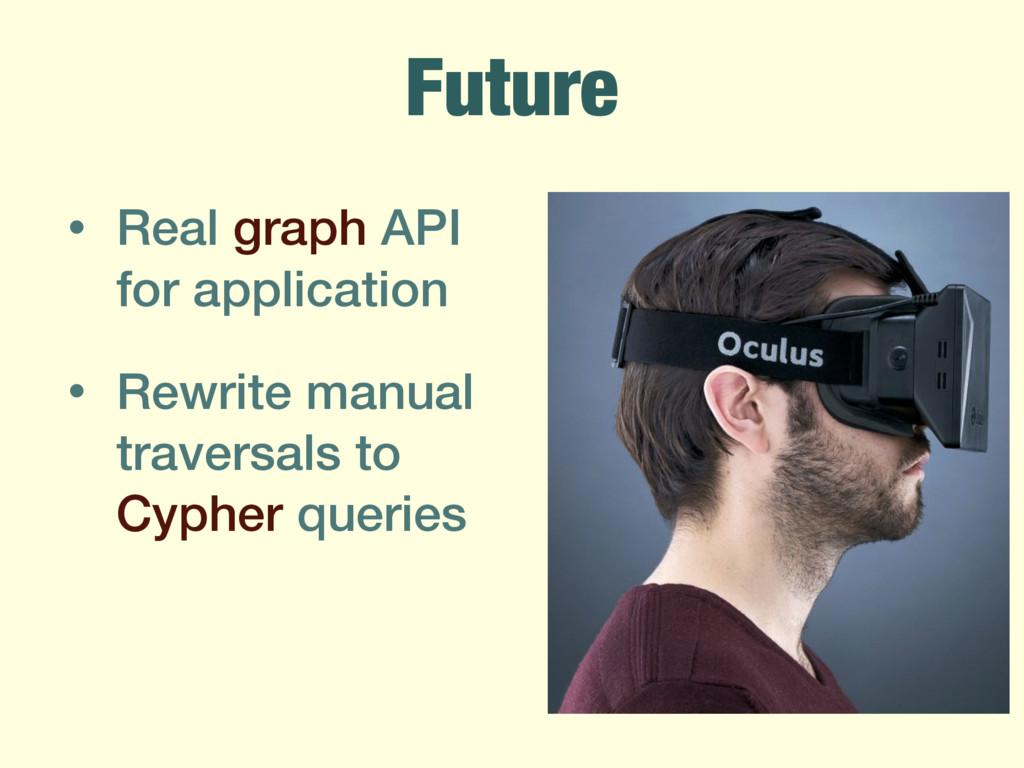 Future • Real graph API for application • Rewri...