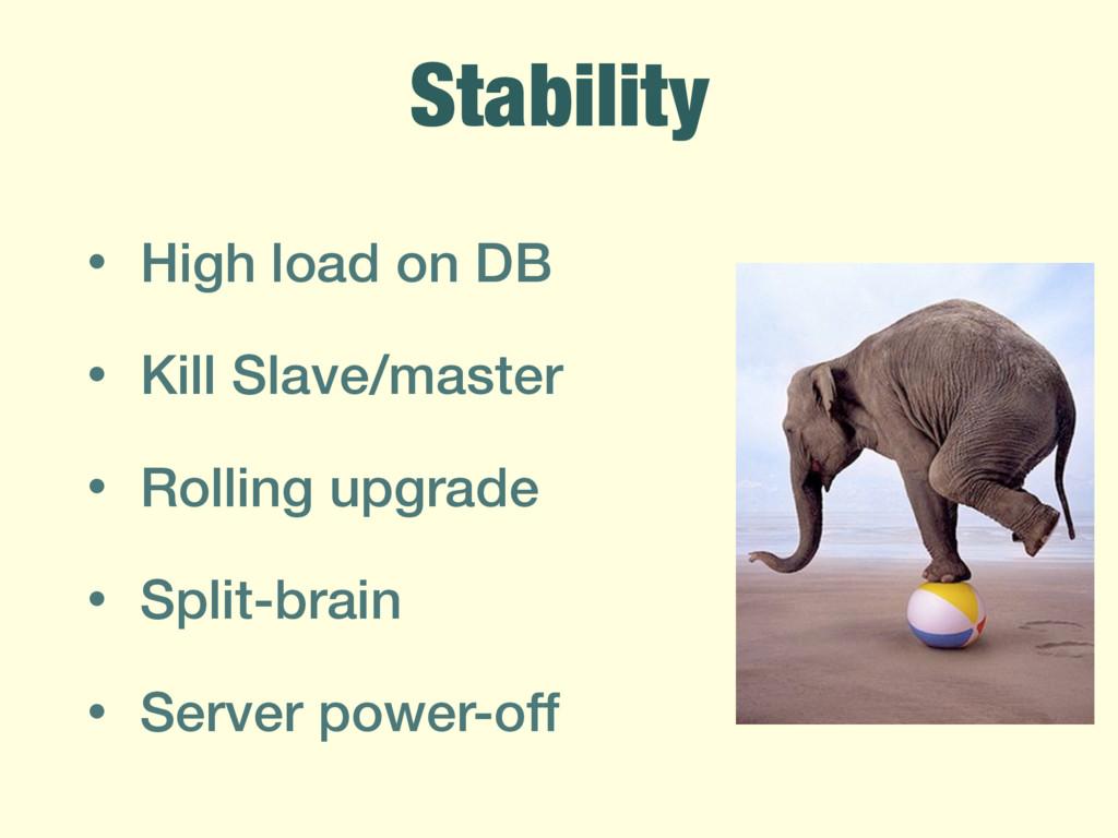 Stability • High load on DB • Kill Slave/master...