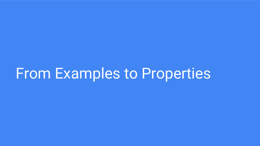 From Examples to Properties