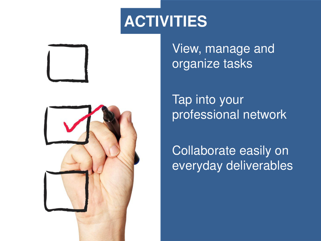View, manage and organize tasks Tap into your p...