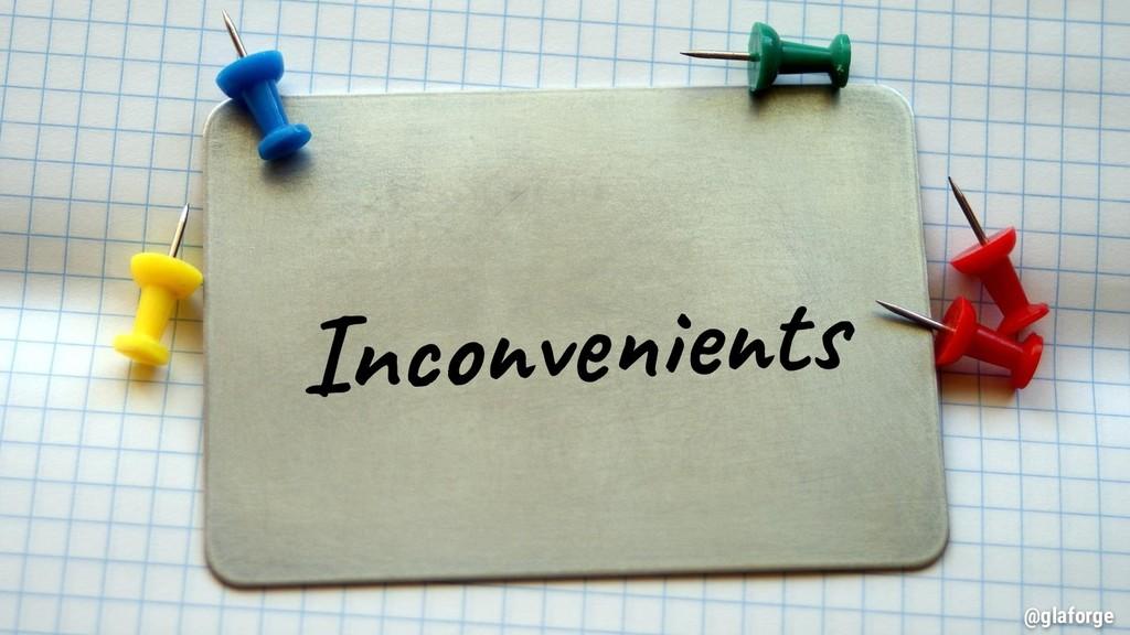 @glaforge Inconvenients @glaforge