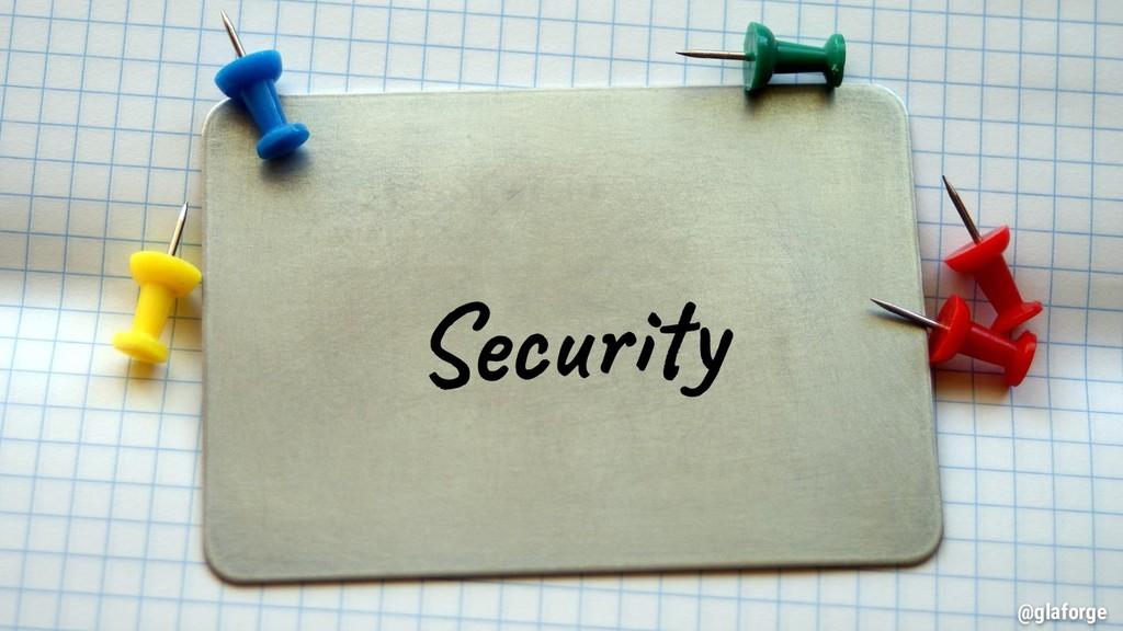 @glaforge Security @glaforge