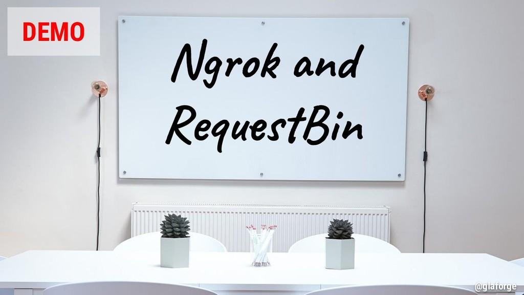 @glaforge Ngrok and RequestBin DEMO @glaforge