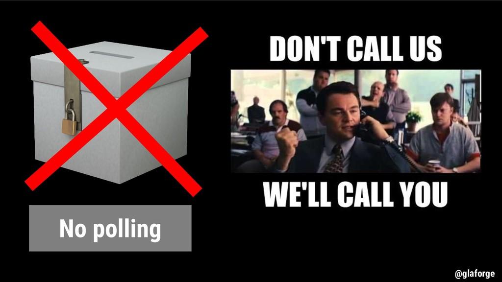 @glaforge No polling @glaforge