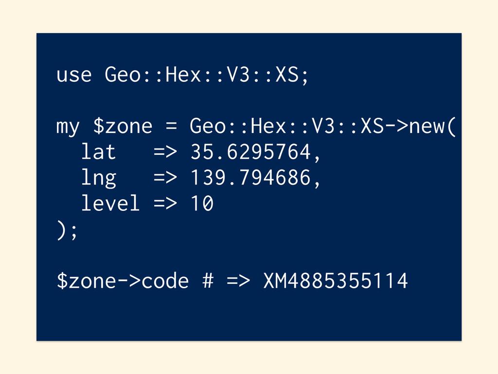 use Geo::Hex::V3::XS; my $zone = Geo::Hex::V3::...