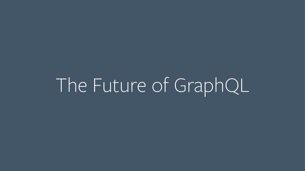 The Future of GraphQL