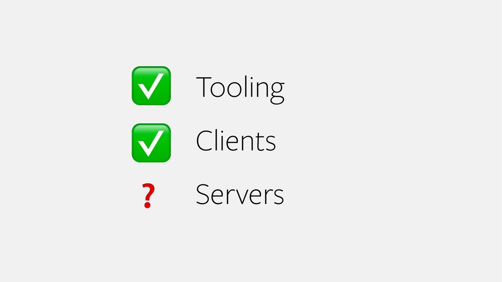 Tooling Clients Servers ✅ ✅ ❓