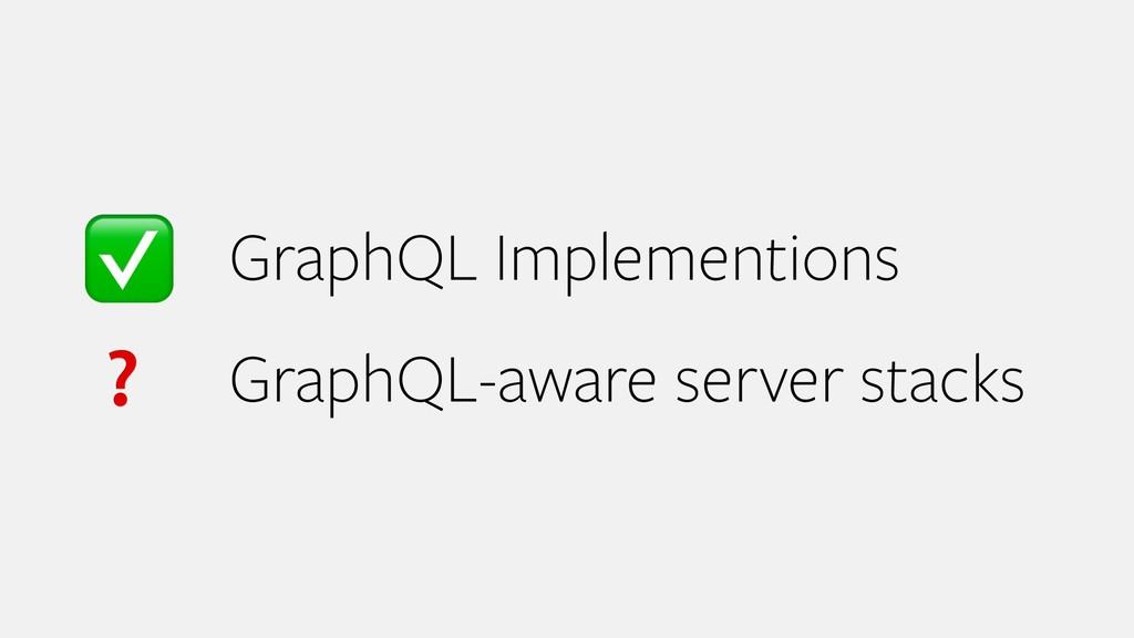 GraphQL Implementions GraphQL-aware server sta...