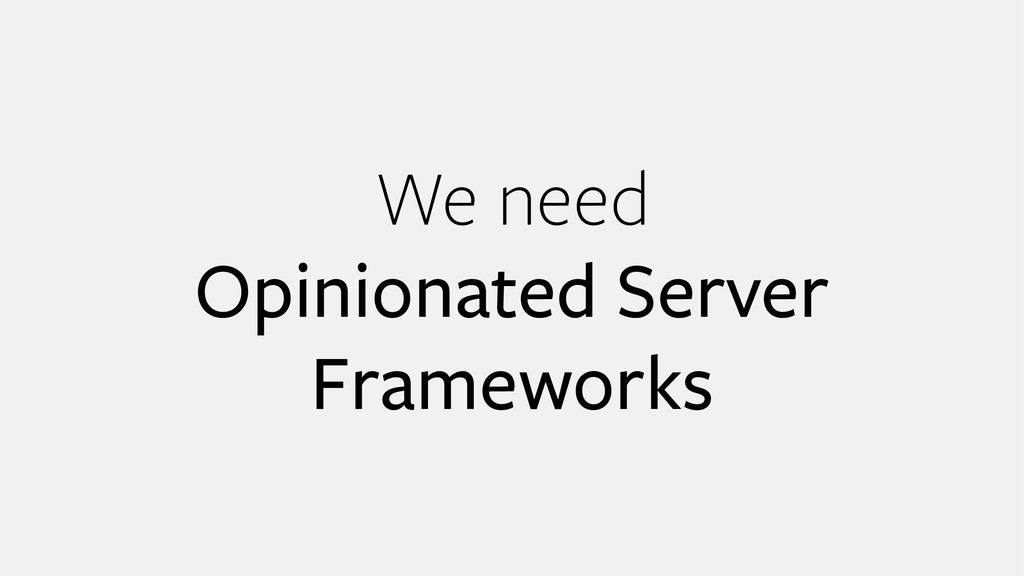 We need Opinionated Server Frameworks