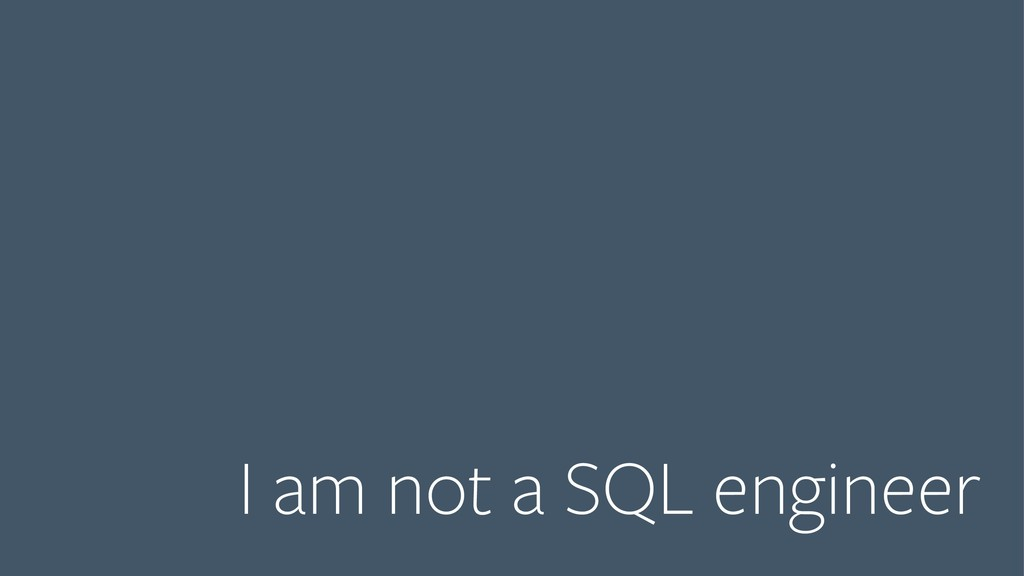 I am not a SQL engineer