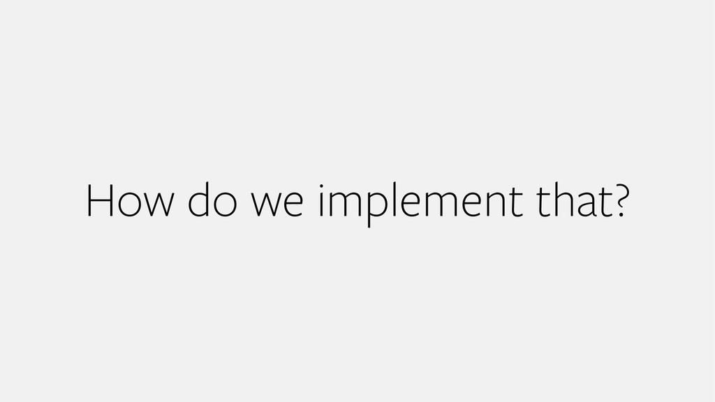 How do we implement that?