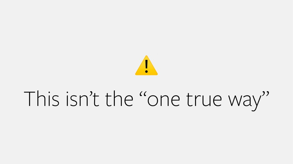 """⚠ This isn't the """"one true way"""""""