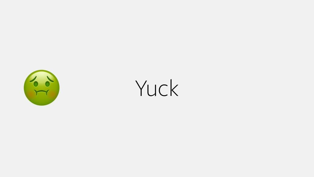 Yuck %