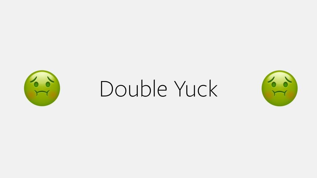 Double Yuck % %